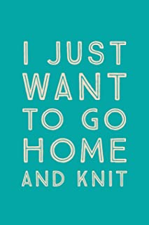 I Just Want To Go Home: Novelty Knit At Home Saying - Journal Notebook To Write In