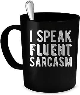 Fluent Sarcasm Coffee Mug. Fluent Sarcasm gift 11 oz. black