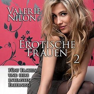 Erotische Frauen 2     Fünf Frauen und ihre intimsten Erlebnisse              By:                                                                                                                                 Valerie Nilon                               Narrated by:                                                                                                                                 Laura Aureem                      Length: 5 hrs and 34 mins     1 rating     Overall 4.0