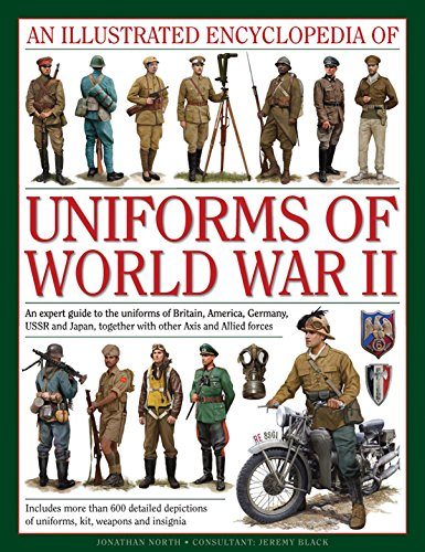 Illustrated Encyclopedia of Uniforms of World War II: An Expert Guide to the Uniforms of Britain, America, Germany, USSR and Japan, Together with Other Axis and Allied Forces