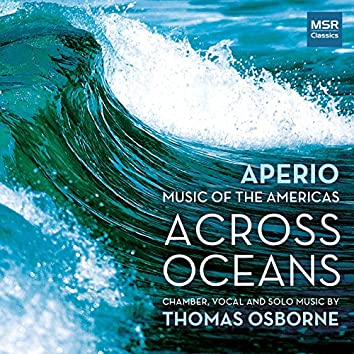 Across Oceans - Chamber, Vocal and Solo Music by Thomas Osborne