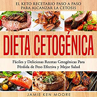 Dieta Cetogénica [Ketogenic Diet]     El Keto Recetario Paso a Paso Para Alcanzar la Cetosis: Fáciles y Deliciosas Recetas Cetogénicas Para Pérdida de Peso Efectiva y Mejor Salud              By:                                                                                                                                 Jamie Ken Moore                               Narrated by:                                                                                                                                 Nicolas Villanueva                      Length: 5 hrs and 9 mins     25 ratings     Overall 5.0