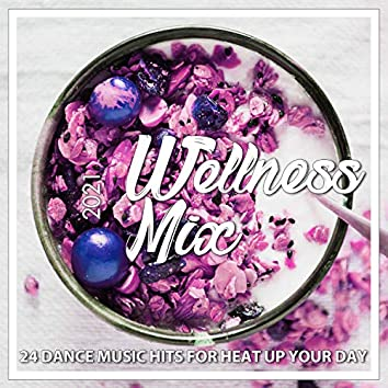 Wellness Mix 2021 - 24 Dance Music Hits For Heat Up Your Day