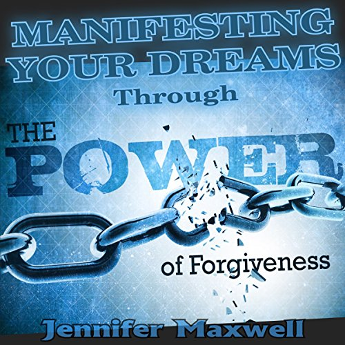 Manifesting Your Dreams Through the Power of Forgiveness audiobook cover art