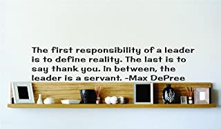 The First Responsibility Of A Leader Is To Define Reality. The Last Is To Say Thank You. In Between, The Leader Is A Servant. - Max Depree Famous Inspirational Life Quote Vinyl Wall Decal - 22 Colors Available Picture Art Image Living Room Bedroom Home Decor Peel & Stick Sticker Graphic Design Wall Decal - 22 Colors Available 15x15