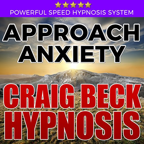 Approach Anxiety: Craig Beck Hypnosis audiobook cover art