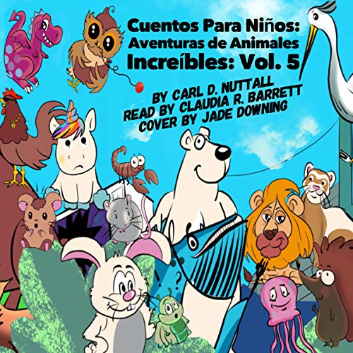 Cuentos Para Niños: Aventuras de Animales Increíbles: Vol. 5 [Tales for Children: Incredible Animal Adventures: Vol. 5] audiobook cover art