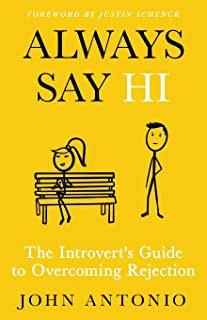 Always Say Hi: The Introvert's Guide to Overcoming Rejection
