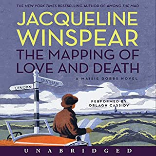The Mapping of Love and Death     A Maisie Dobbs Novel              Written by:                                                                                                                                 Jacqueline Winspear                               Narrated by:                                                                                                                                 Orlagh Cassidy                      Length: 9 hrs and 53 mins     3 ratings     Overall 4.7