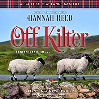 Off Kilter     Scottish Highlands Mystery Series, Book 1              By:                                                                                                                                 Hannah Reed                               Narrated by:                                                                                                                                 Angela Dawe                      Length: 7 hrs and 31 mins     453 ratings     Overall 4.2