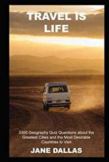 Travel is Life: 3300 Geography Quiz Questions about the Greatest Cities and the Most Desirable Countries to Visit