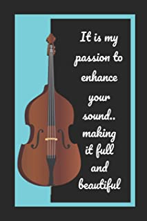 Double Bass: It Is My Passion To Enhance Your Sound.. Making It Full And Beautiful: Themed Novelty Lined Notebook / Journa...