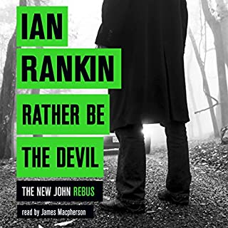 Rather Be the Devil     Inspector Rebus 21              Written by:                                                                                                                                 Ian Rankin                               Narrated by:                                                                                                                                 James Macpherson                      Length: 10 hrs and 48 mins     5 ratings     Overall 4.8