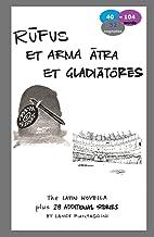 Rufus et arma atra et gladiatores: The Latin Novella Plus 28 Additional Stories