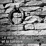 Le noir, le blanc, l'ombre et la lumière (Calendrier mural 2019 300 × 300 mm Square): Le noir et le blanc se répondent en ombre et lumière (Calendrier mensuel, 14 Pages )