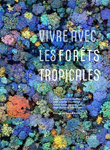 Vivre avec les forêts tropicales: Préface de Patrick Blanc