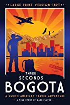 3 Seconds in Bogotá: The gripping true story of two backpackers who fell into the hands of the Colombian underworld - LARGE PRINT 18pt (LARGE PRINT EDITION - 18pt (please see standard size))