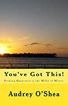 You've Got This: Finding Happiness in the Midst of Misery