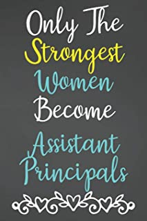 Only The Strongest Women Become Assistant Principals: Lined Notebook Journal For Assistant Principal Appreciation Gifts