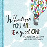Whatever You Are Be a Good One: 100 Inspirational Quotations Hand-Lettered by Lisa Congdon (Motivational Books, Books of Quotations, Milestone Gift Books)