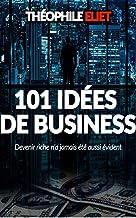 101 idées de buisness: Devenir riche n'a Jamais été aussi évident