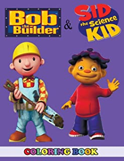 Bob the Builder and Sid the Science Kid Coloring Book: 2 in 1 Coloring Book for Kids and Adults, Activity Book, Great Starter Book for Children with Fun, Easy, and Relaxing Coloring Pages
