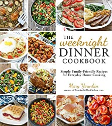 The Weeknight Dinner Cookbook: Simple Family-Friendly Recipes for Everyday Home Cooking by Mary Younkin