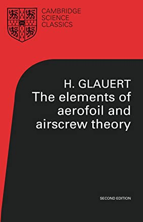 The Elements of Aerofoil and Airscrew Theory (Cambridge Science Classics)