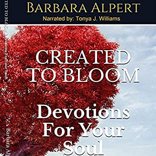 Created to Bloom: Devotions for Your Soul                   By:                                                                                                                                 Barbara Alpert                               Narrated by:                                                                                                                                 Tonya J Williams                      Length: 3 hrs and 2 mins     Not rated yet     Overall 0.0