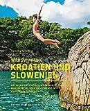 Wild Swimming Kroatien und Slowenien: Entdecke die schönsten Quellen, Flüsse, Wasserfälle, Seen und Strände in Kroatien & Slowenien: Entdecke die ... Seen und Strände in Kroatien & Slowenien