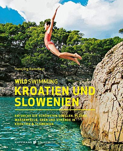 Wild Swimming Kroatien und Slowenien: Entdecke die schönsten Quellen, Flüsse, Wasserfälle, Seen und Strände in...