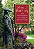Men of Roxbury: The Inspiring Profiles of Twenty-Eight Graduates of America's Oldest School in Continuous Existence