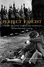 Download The Perfect Fascist: A Story of Love, Power, and Morality in Mussolini's Italy PDF
