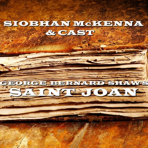 Saint Joan (Dramatised)                   By:                                                                                                                                 George Bernard Shaw                               Narrated by:                                                                                                                                 Siobhan McKenna                      Length: 2 hrs and 23 mins     6 ratings     Overall 4.3