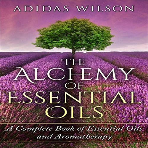 The Alchemy of Essential Oils audiobook cover art
