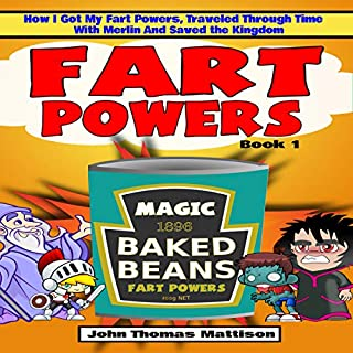 Fart Powers, Volume 1     How I Got My Super Fart Powers, Traveled Through Time with Merlin and Saved the Kingdom              By:                                                                                                                                 John Thomas Mattison                               Narrated by:                                                                                                                                 Rick Struve                      Length: 1 hr     1 rating     Overall 5.0