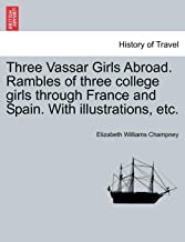 Three Vassar Girls Abroad. Rambles of three college girls through France and Spain. With illustrations, etc.