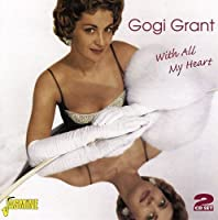 With All My Heart by Gogi Grant (2009-12-01)