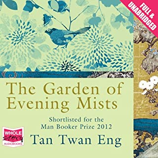 The Garden of Evening Mists                   By:                                                                                                                                 Tan Twan Eng                               Narrated by:                                                                                                                                 Anna Bentinck                      Length: 15 hrs and 37 mins     242 ratings     Overall 4.2