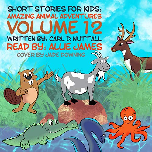 Short Stories for Kids: Amazing Animal Adventures, Volume 12  By  cover art