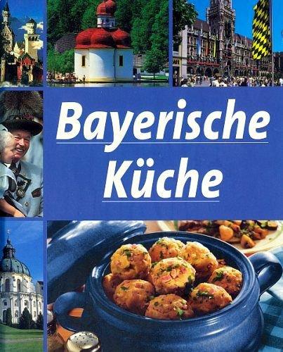 Bayerische Küche [Illustrierte Ausgabe 2010]