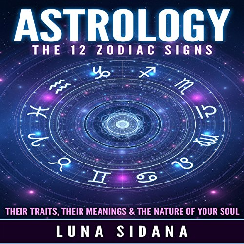 Astrology: The 12 Zodiac Signs     Their Traits, Their Meanings & the Nature of Your Soul              Written by:                                                                                                                                 Luna Sidana                               Narrated by:                                                                                                                                 Diane Lehman                      Length: 1 hr and 37 mins     Not rated yet     Overall 0.0