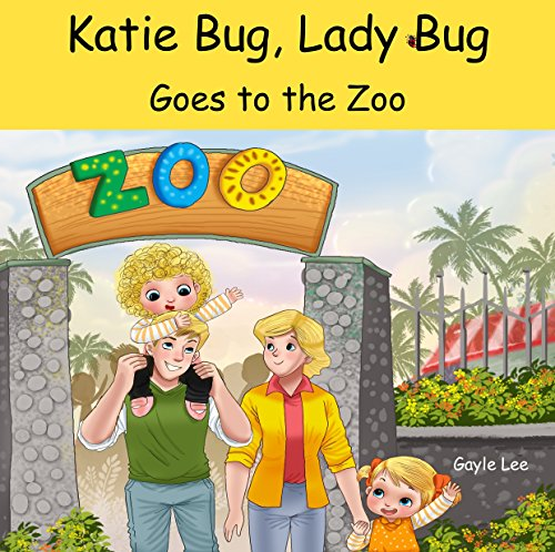 Katie Bug, Lady Bug: Goes to the Zoo: A sweet rhyming Katie Bug, Lady Bug book where Katie and her family go to the zoo for the day. Ages 3-5 (English Edition)