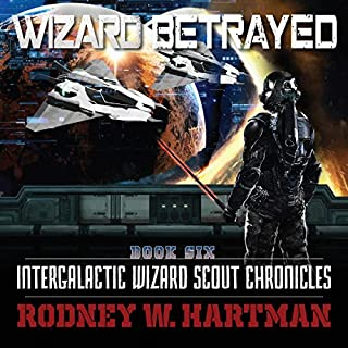 Wizard Betrayed     Intergalactic Wizard Scout Chronicles, Book 6              By:                                                                                                                                 Rodney Hartman                               Narrated by:                                                                                                                                 Guy Williams                      Length: 19 hrs and 5 mins     344 ratings     Overall 4.8