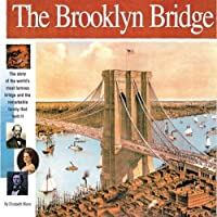 The Brooklyn Bridge: The story of the world's most famous bridge and the remarkable family that built it. (Wonders of the World Book) by Elizabeth Mann(2006-09-12)