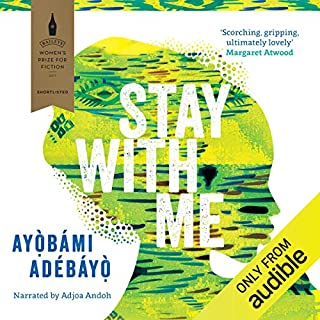 Stay with Me                   By:                                                                                                                                 Ayobami Adebayo                               Narrated by:                                                                                                                                 Adjoa Andoh                      Length: 8 hrs and 5 mins     366 ratings     Overall 4.5