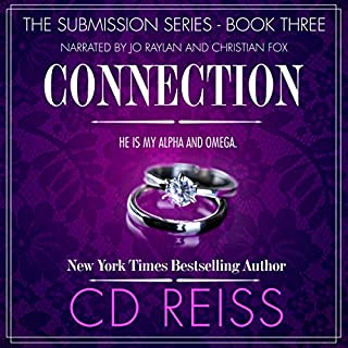 Connection     The Submission Series, Book 3              By:                                                                                                                                 CD Reiss                               Narrated by:                                                                                                                                 Jo Raylan,                                                                                        Christian Fox                      Length: 11 hrs and 2 mins     721 ratings     Overall 4.6
