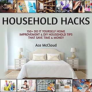 Household Hacks: 150+ Do It Yourself Home Improvement & DIY Household Tips That Save Time & Money audiobook cover art