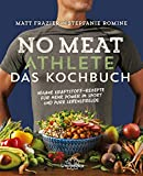 No Meat Athlete - Das Kochbuch: Vegane Kraftstoff-Rezepte für mehr Power im Sport und pure...