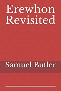 Erewhon Revisited: a satirical novel by Samuel Butler, forming a belated sequel to his Erewhon (1872)